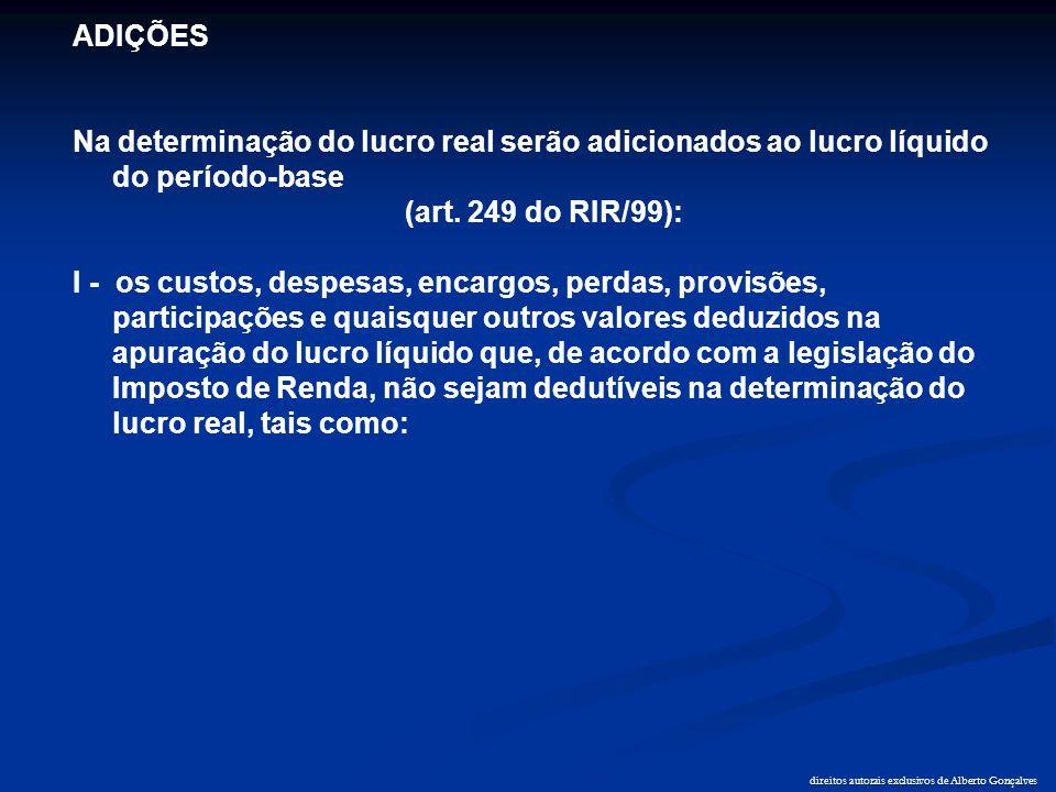 direitos autorais exclusivos de Alberto Gonçalves ADIÇÕES Na determinação do lucro real serão adicionados ao lucro líquido do período-base (art. 249 d