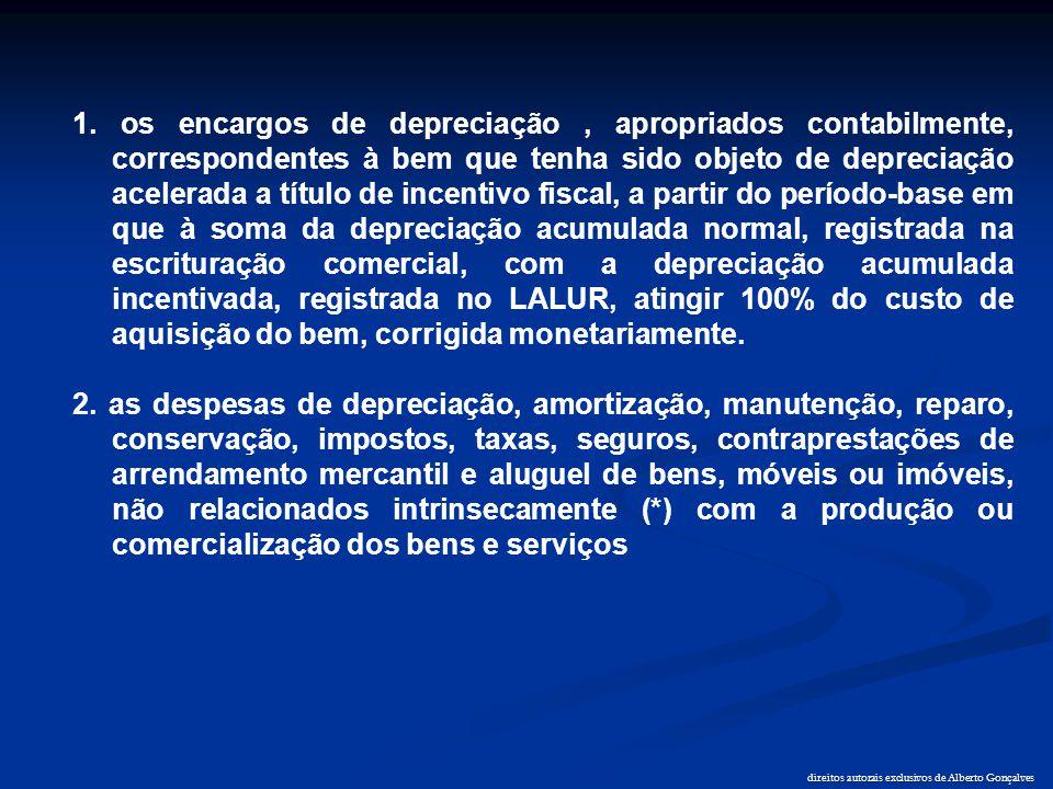 direitos autorais exclusivos de Alberto Gonçalves 1. os encargos de depreciação, apropriados contabilmente, correspondentes à bem que tenha sido objet