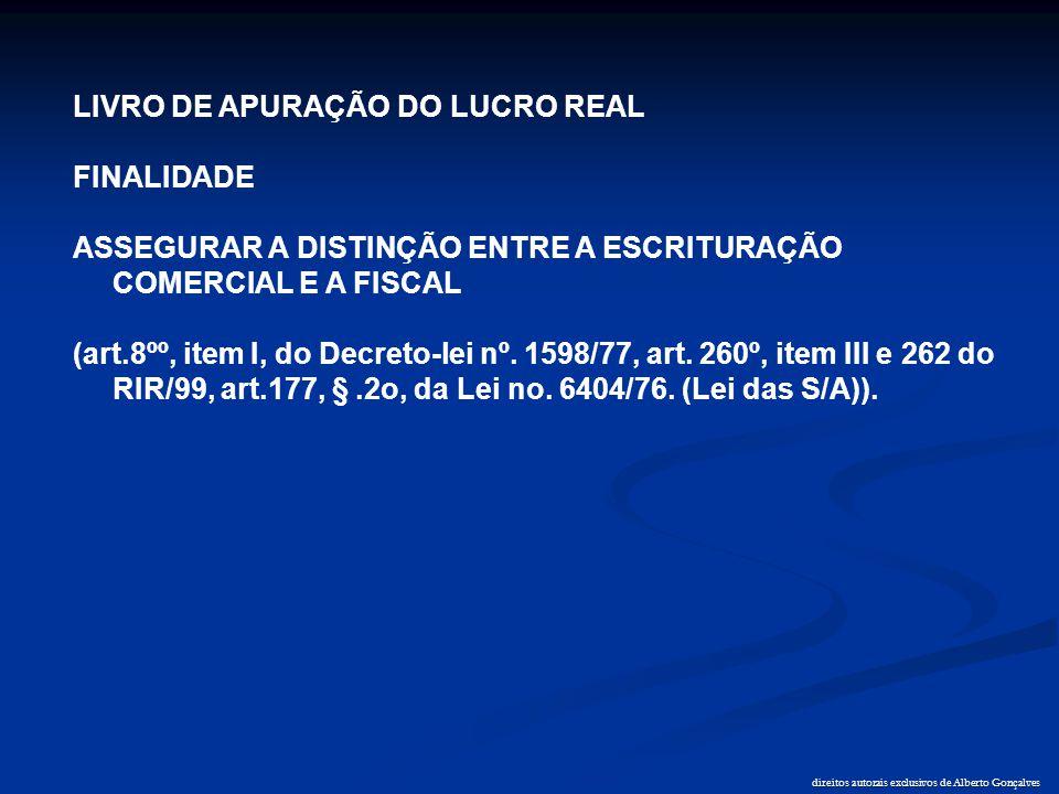 direitos autorais exclusivos de Alberto Gonçalves LIVRO DE APURAÇÃO DO LUCRO REAL FINALIDADE ASSEGURAR A DISTINÇÃO ENTRE A ESCRITURAÇÃO COMERCIAL E A