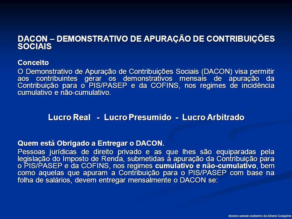 DACON – DEMONSTRATIVO DE APURAÇÃO DE CONTRIBUIÇÕES SOCIAIS Conceito O Demonstrativo de Apuração de Contribuições Sociais (DACON) visa permitir aos con