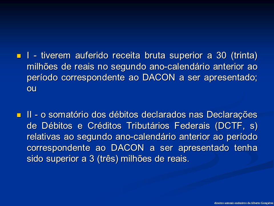  I - tiverem auferido receita bruta superior a 30 (trinta) milhões de reais no segundo ano-calendário anterior ao período correspondente ao DACON a s