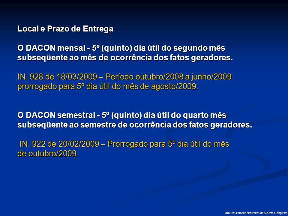 Local e Prazo de Entrega O DACON mensal - 5º (quinto) dia útil do segundo mês subseqüente ao mês de ocorrência dos fatos geradores. IN. 928 de 18/03/2