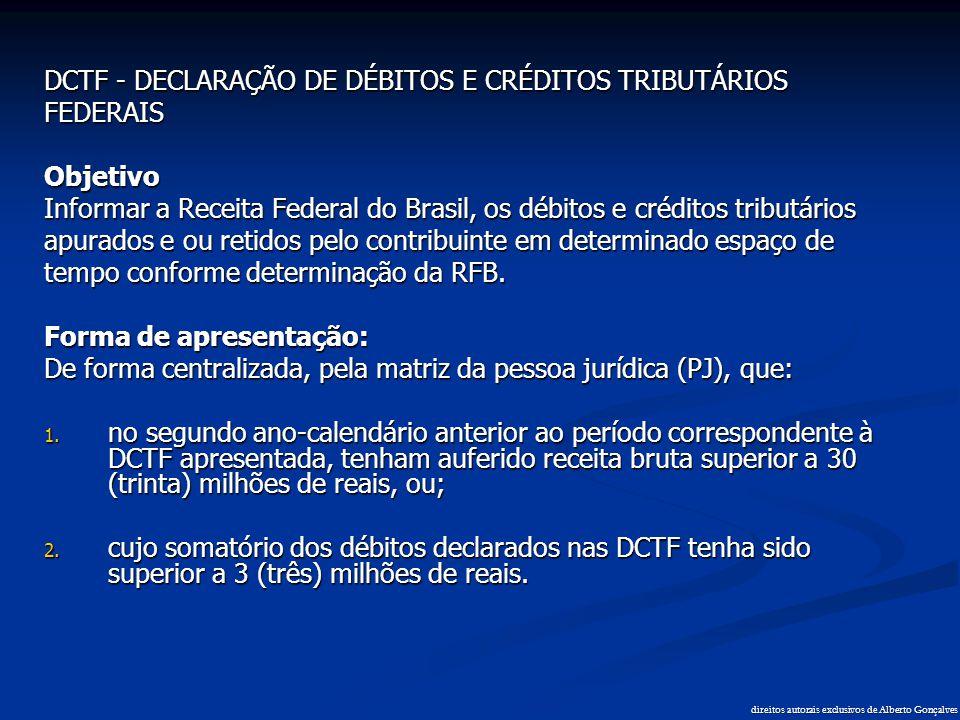 DCTF - DECLARAÇÃO DE DÉBITOS E CRÉDITOS TRIBUTÁRIOS FEDERAISObjetivo Informar a Receita Federal do Brasil, os débitos e créditos tributários apurados