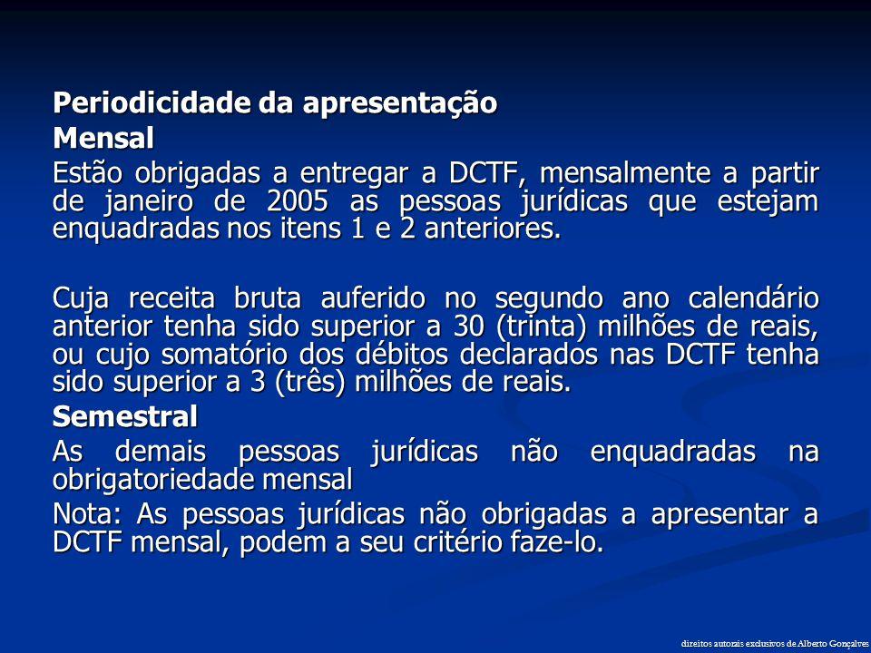 Periodicidade da apresentação Mensal Estão obrigadas a entregar a DCTF, mensalmente a partir de janeiro de 2005 as pessoas jurídicas que estejam enqua