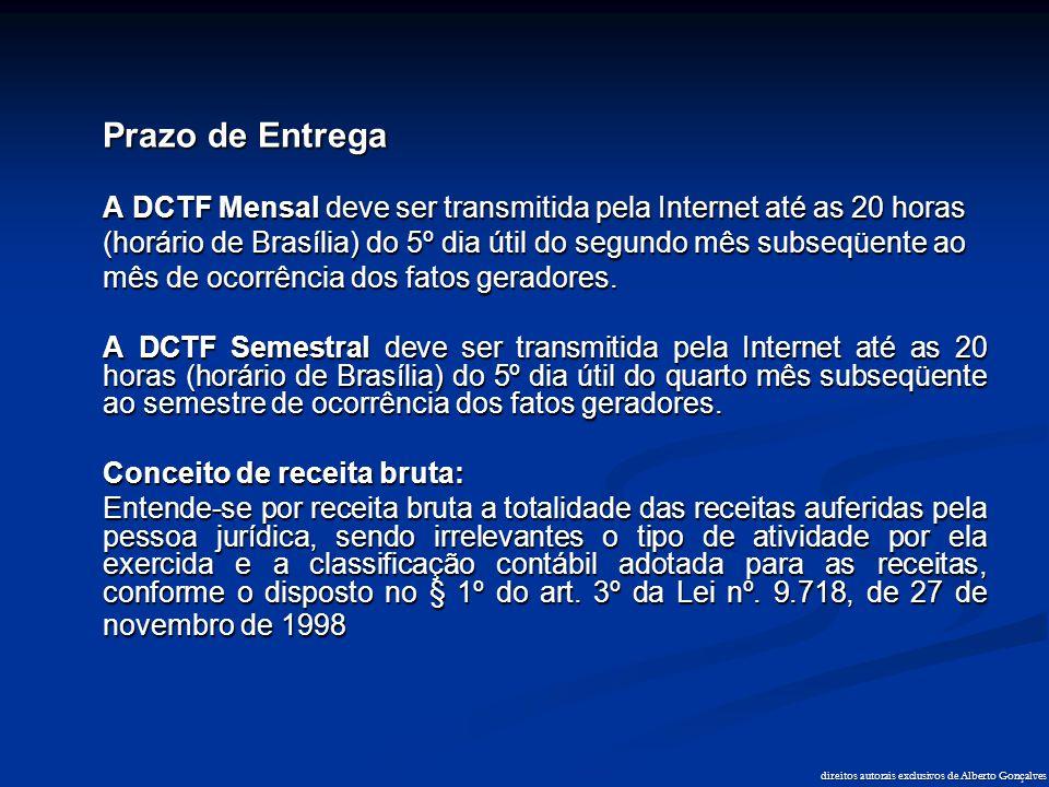 Prazo de Entrega A DCTF Mensal deve ser transmitida pela Internet até as 20 horas (horário de Brasília) do 5º dia útil do segundo mês subseqüente ao m