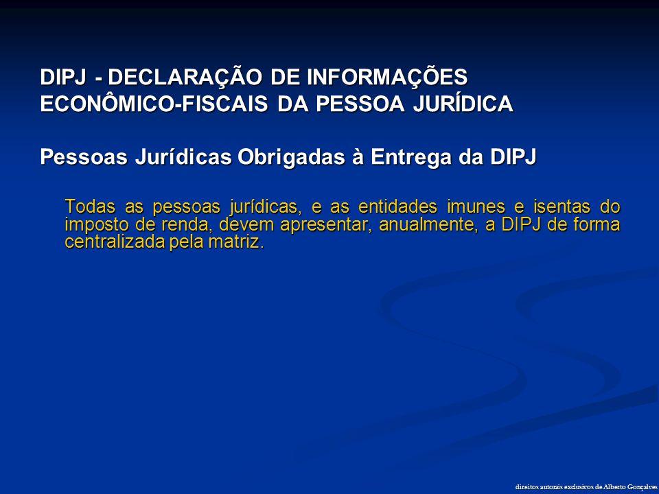 DIPJ - DECLARAÇÃO DE INFORMAÇÕES ECONÔMICO-FISCAIS DA PESSOA JURÍDICA Pessoas Jurídicas Obrigadas à Entrega da DIPJ Todas as pessoas jurídicas, e as e