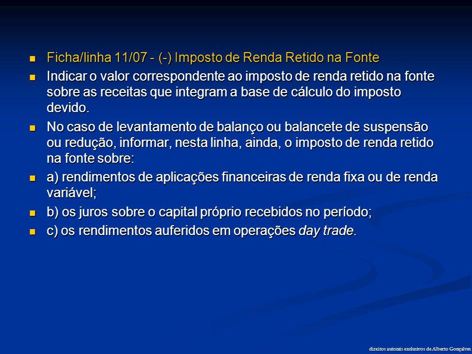 direitos autorais exclusivos de Alberto Gonçalves  Ficha/linha 11/07 - (-) Imposto de Renda Retido na Fonte  Indicar o valor correspondente ao impos