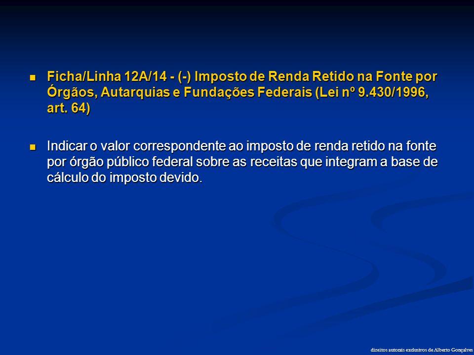 direitos autorais exclusivos de Alberto Gonçalves  Ficha/Linha 12A/14 - (-) Imposto de Renda Retido na Fonte por Órgãos, Autarquias e Fundações Feder