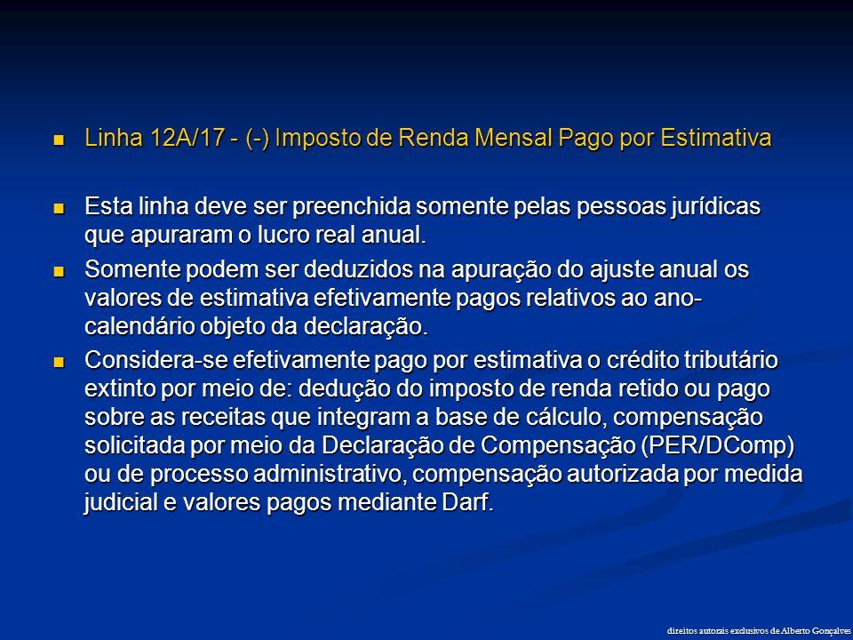 direitos autorais exclusivos de Alberto Gonçalves  Linha 12A/17 - (-) Imposto de Renda Mensal Pago por Estimativa  Esta linha deve ser preenchida so