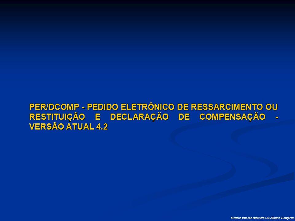 direitos autorais exclusivos de Alberto Gonçalves PER/DCOMP - PEDIDO ELETRÔNICO DE RESSARCIMENTO OU RESTITUIÇÃO E DECLARAÇÃO DE COMPENSAÇÃO - VERSÃO A