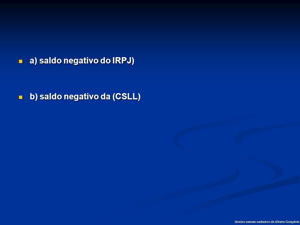 direitos autorais exclusivos de Alberto Gonçalves  a) saldo negativo do IRPJ)  b) saldo negativo da (CSLL)
