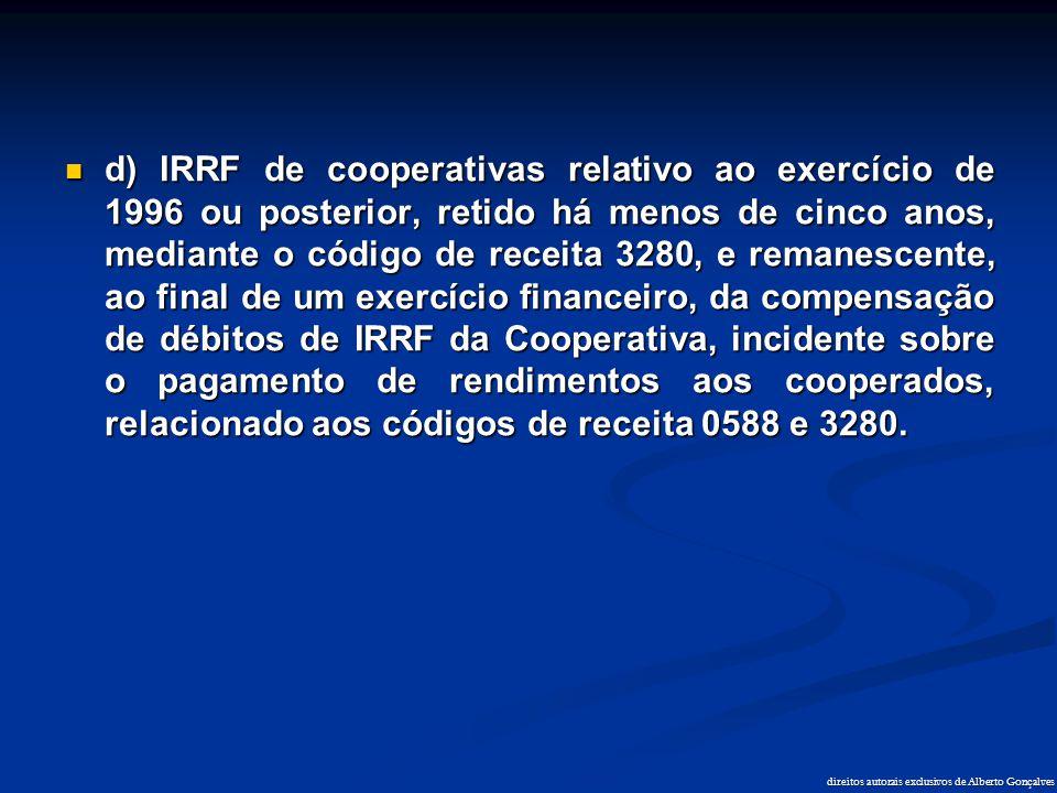 direitos autorais exclusivos de Alberto Gonçalves  d) IRRF de cooperativas relativo ao exercício de 1996 ou posterior, retido há menos de cinco anos,