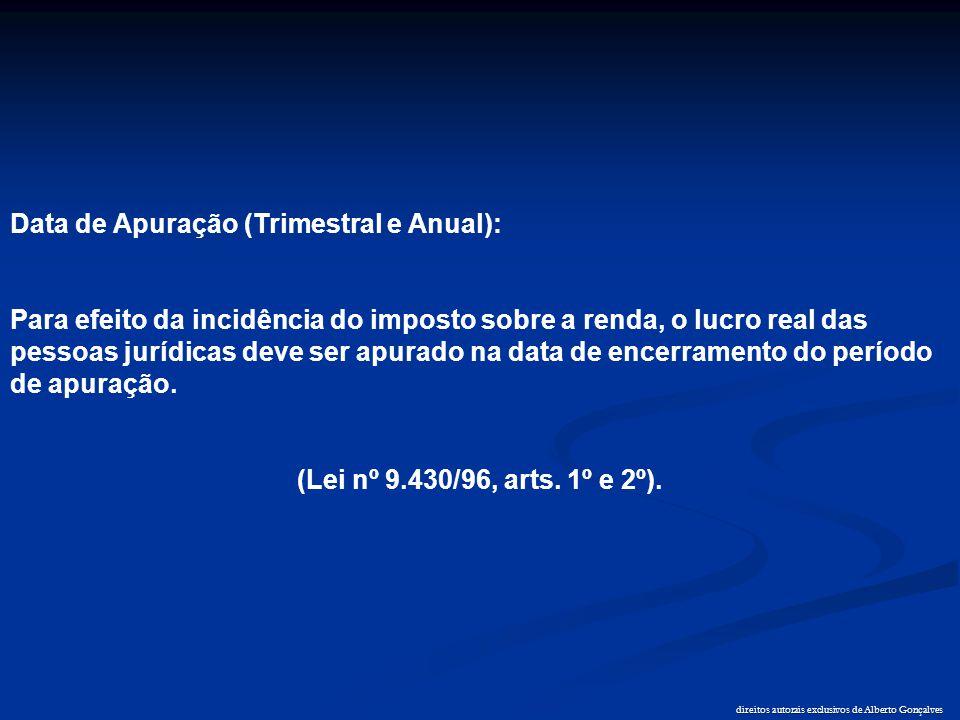 direitos autorais exclusivos de Alberto Gonçalves Data de Apuração (Trimestral e Anual): Para efeito da incidência do imposto sobre a renda, o lucro r