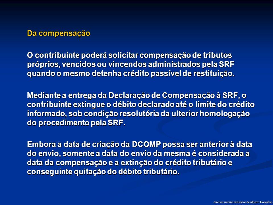 direitos autorais exclusivos de Alberto Gonçalves Da compensação O contribuinte poderá solicitar compensação de tributos próprios, vencidos ou vincend
