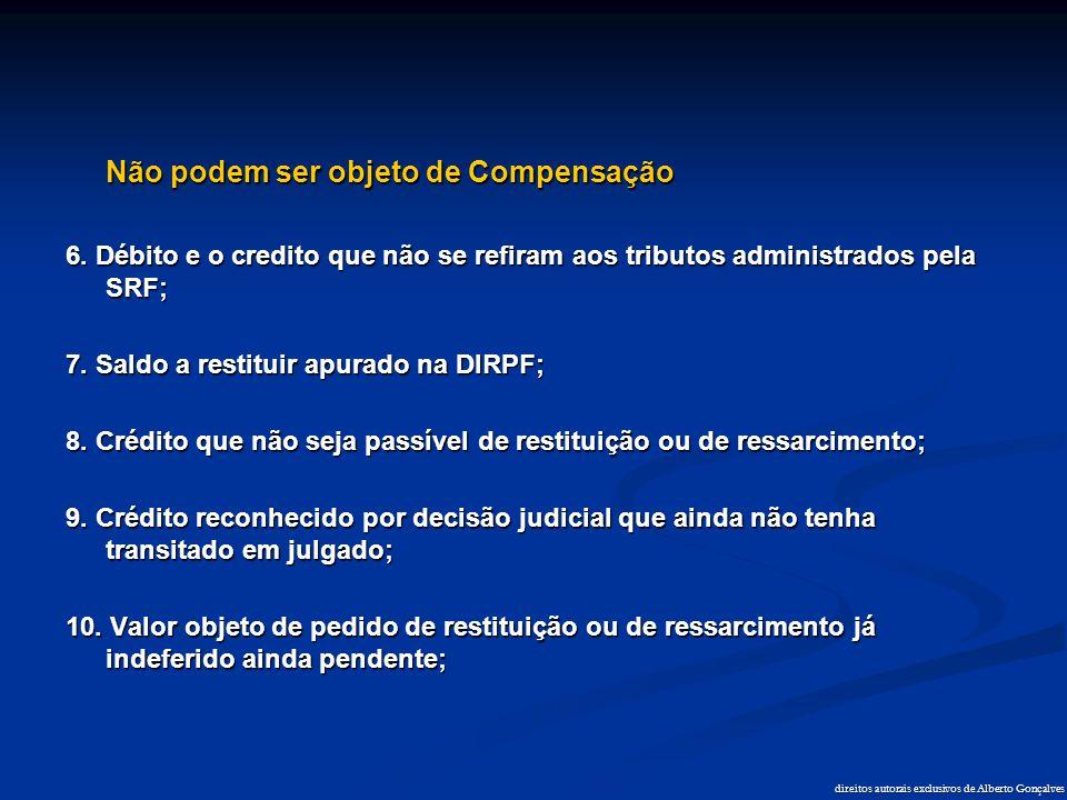 direitos autorais exclusivos de Alberto Gonçalves Não podem ser objeto de Compensação 6. Débito e o credito que não se refiram aos tributos administra