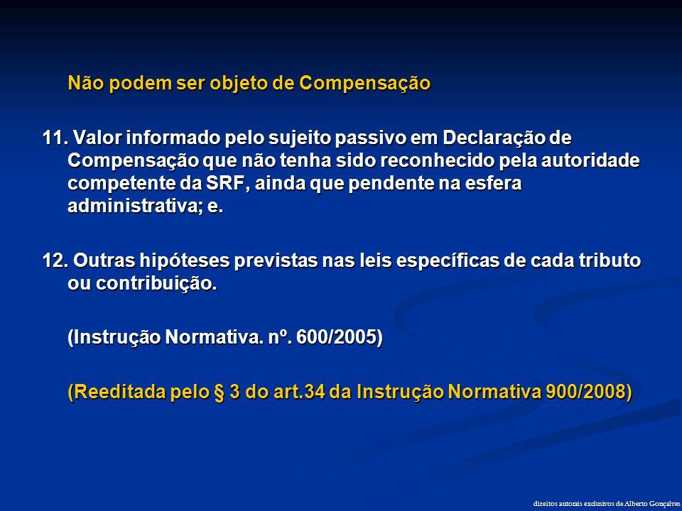 direitos autorais exclusivos de Alberto Gonçalves Não podem ser objeto de Compensação 11. Valor informado pelo sujeito passivo em Declaração de Compen