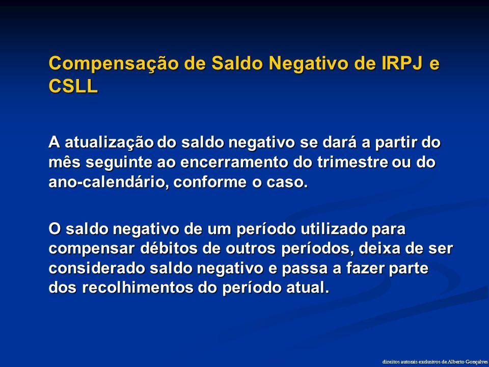 direitos autorais exclusivos de Alberto Gonçalves Compensação de Saldo Negativo de IRPJ e CSLL A atualização do saldo negativo se dará a partir do mês