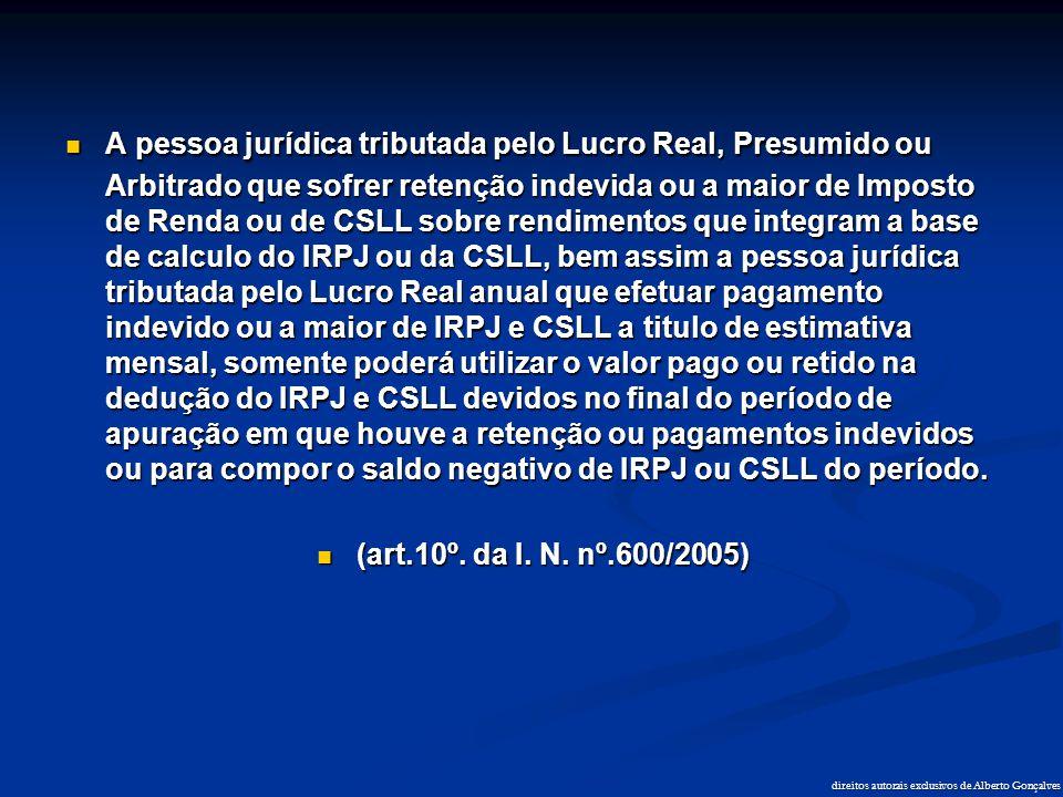 direitos autorais exclusivos de Alberto Gonçalves  A pessoa jurídica tributada pelo Lucro Real, Presumido ou Arbitrado que sofrer retenção indevida o