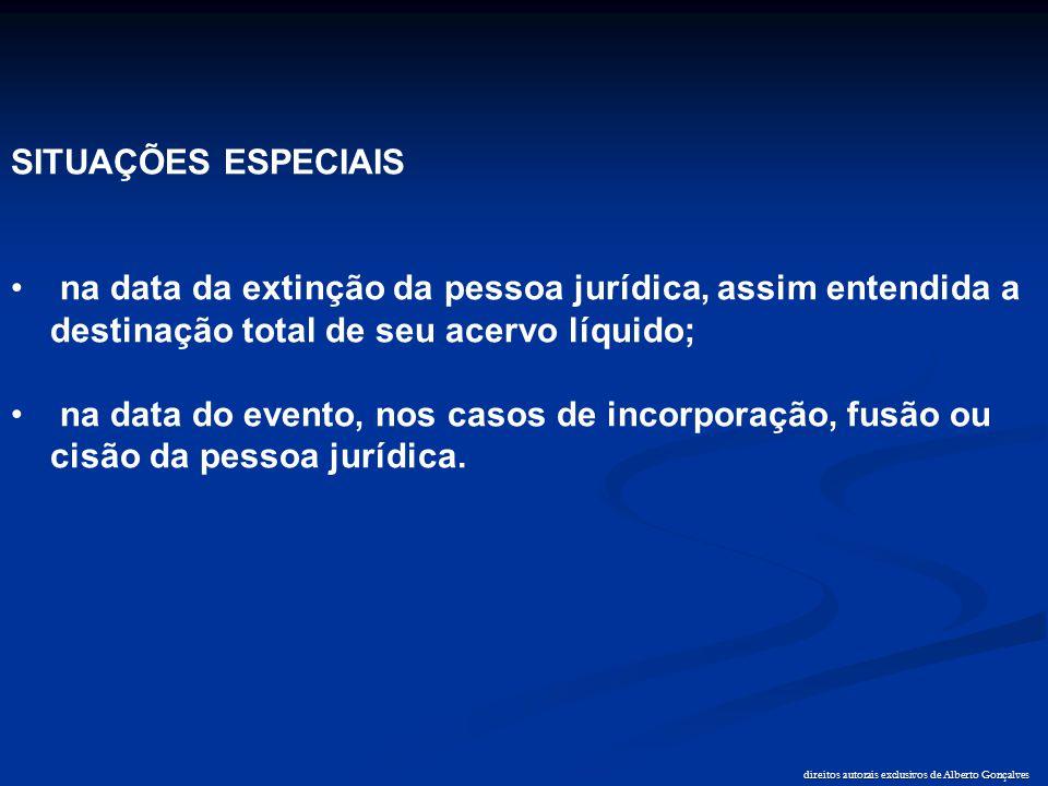 direitos autorais exclusivos de Alberto Gonçalves SITUAÇÕES ESPECIAIS • na data da extinção da pessoa jurídica, assim entendida a destinação total de