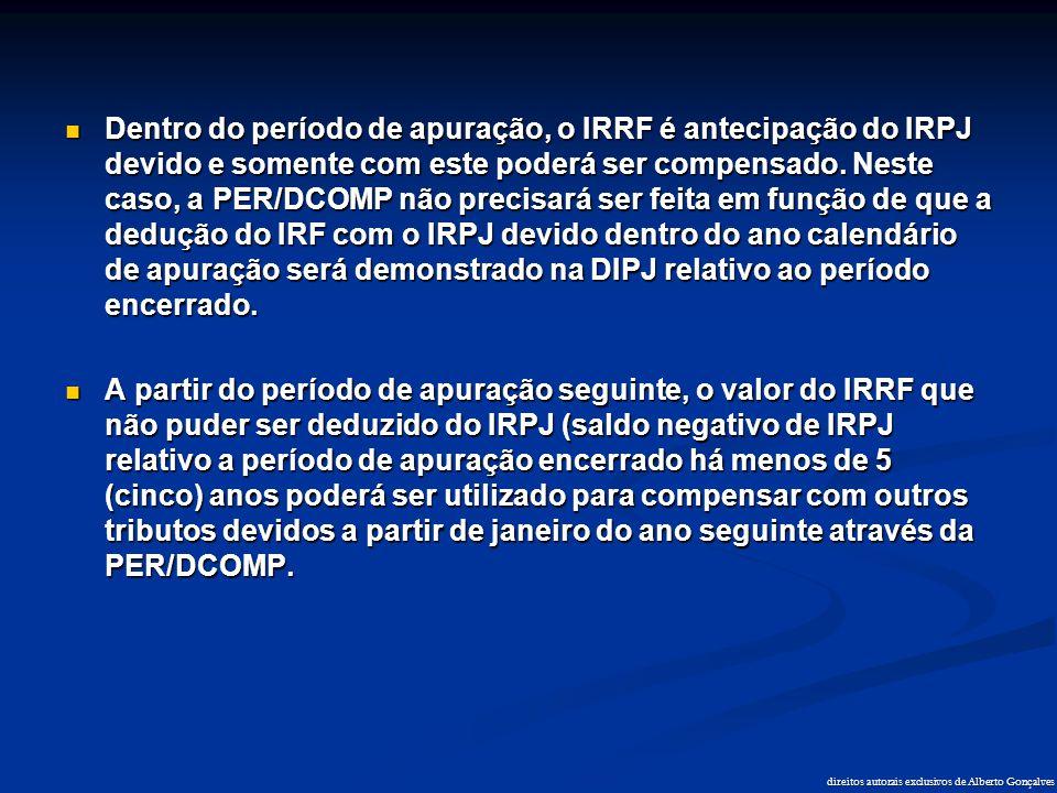 direitos autorais exclusivos de Alberto Gonçalves  Dentro do período de apuração, o IRRF é antecipação do IRPJ devido e somente com este poderá ser c