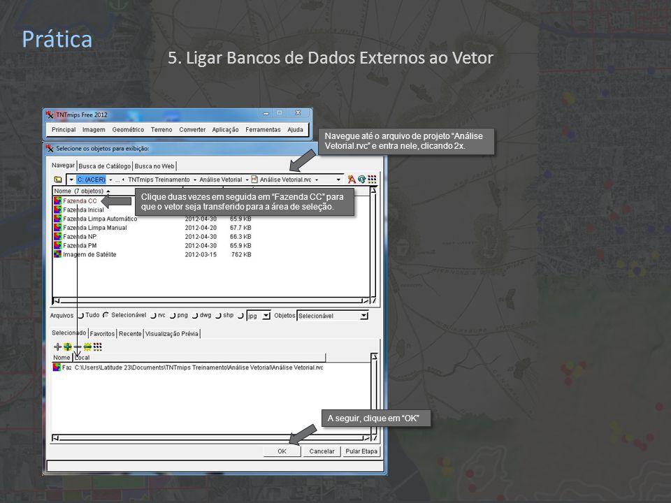 Prática Clique duas vezes em seguida em Fazenda CC para que o vetor seja transferido para a área de seleção.