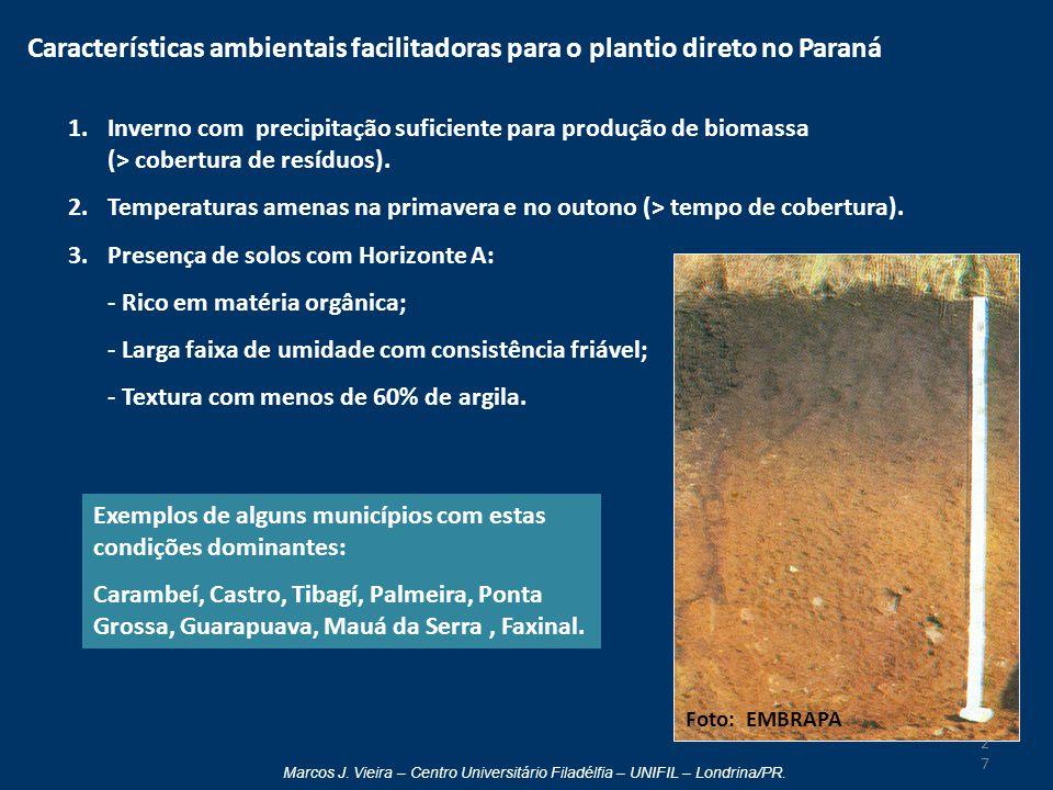 Marcos J. Vieira – Centro Universitário Filadélfia – UNIFIL – Londrina/PR. Características ambientais facilitadoras para o plantio direto no Paraná 1.