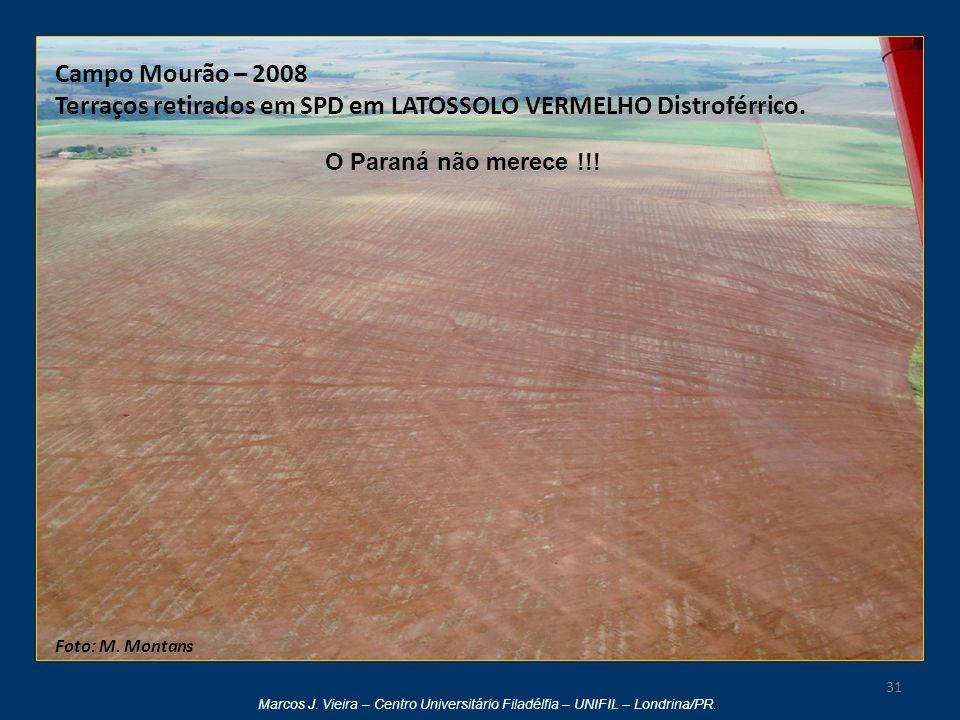 Marcos J. Vieira – Centro Universitário Filadélfia – UNIFIL – Londrina/PR. 31 Foto: M. Montans Campo Mourão – 2008 Terraços retirados em SPD em LATOSS