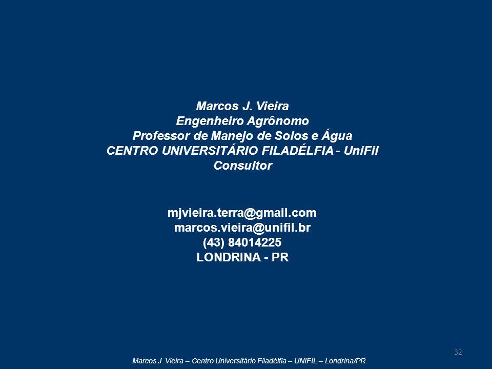 Marcos J. Vieira – Centro Universitário Filadélfia – UNIFIL – Londrina/PR. 32 Marcos J. Vieira Engenheiro Agrônomo Professor de Manejo de Solos e Água