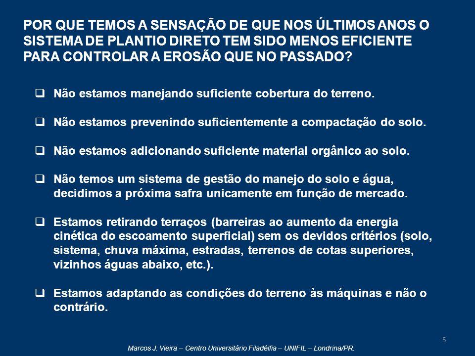 Marcos J. Vieira – Centro Universitário Filadélfia – UNIFIL – Londrina/PR. POR QUE TEMOS A SENSAÇÃO DE QUE NOS ÚLTIMOS ANOS O SISTEMA DE PLANTIO DIRET