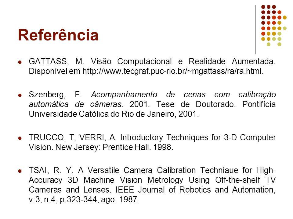 Referência  GATTASS, M. Visão Computacional e Realidade Aumentada. Disponível em http://www.tecgraf.puc-rio.br/~mgattass/ra/ra.html.  Szenberg, F. A