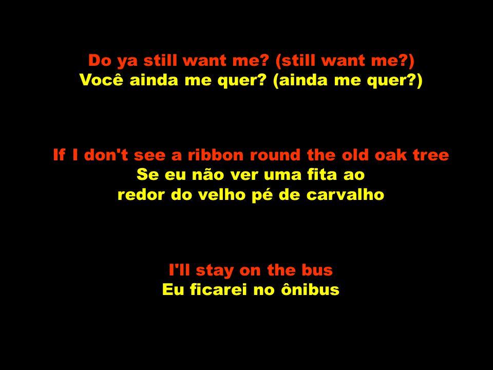 I wrote and told her please Eu escrevi e disse isso a ela, por favor Whoa, tie a yellow ribbon round the old oak tree Oh, amarre uma fita amarela ao r