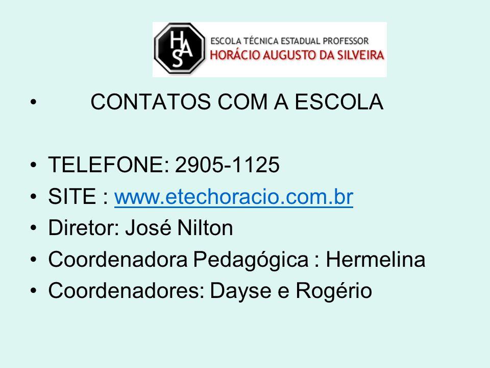 • CONTATOS COM A ESCOLA •TELEFONE: 2905-1125 •SITE : www.etechoracio.com.brwww.etechoracio.com.br •Diretor: José Nilton •Coordenadora Pedagógica : Her