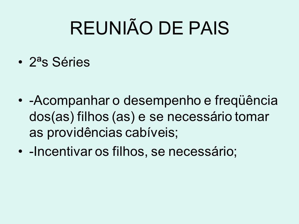 REUNIÃO DE PAIS •2ªs Séries •-Acompanhar o desempenho e freqüência dos(as) filhos (as) e se necessário tomar as providências cabíveis; •-Incentivar os
