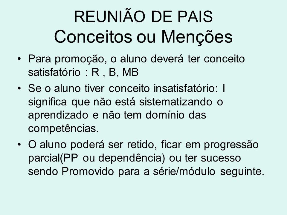 REUNIÃO DE PAIS Conceitos ou Menções •Para promoção, o aluno deverá ter conceito satisfatório : R, B, MB •Se o aluno tiver conceito insatisfatório: I