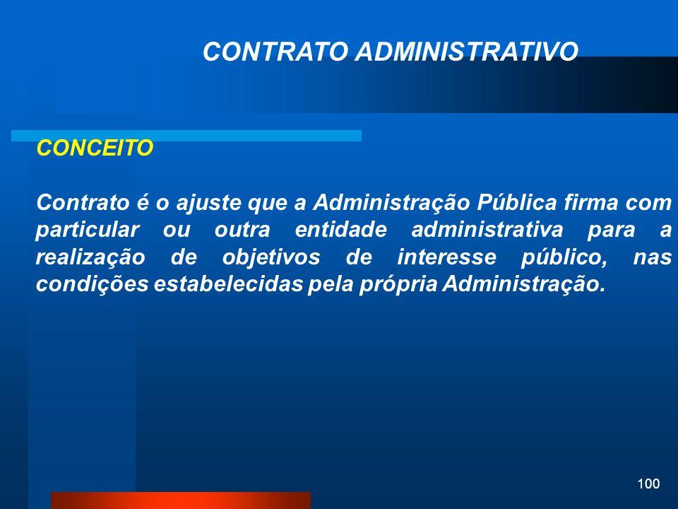 100 CONTRATO ADMINISTRATIVO CONCEITO Contrato é o ajuste que a Administração Pública firma com particular ou outra entidade administrativa para a real