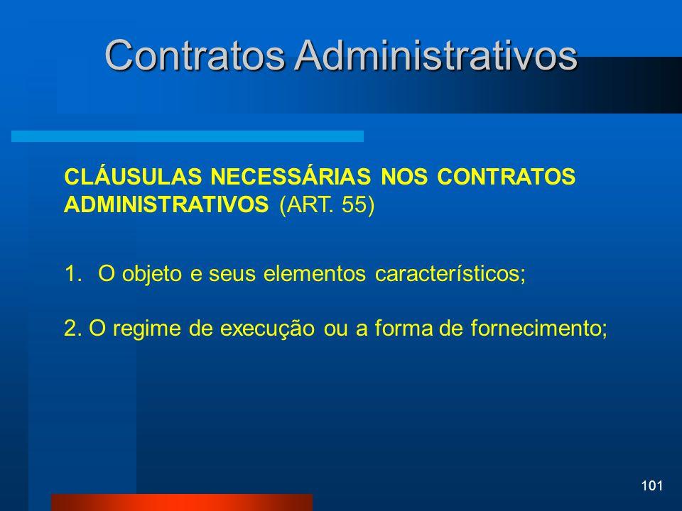 101 Contratos Administrativos CLÁUSULAS NECESSÁRIAS NOS CONTRATOS ADMINISTRATIVOS (ART. 55) 1.O objeto e seus elementos característicos; 2. O regime d