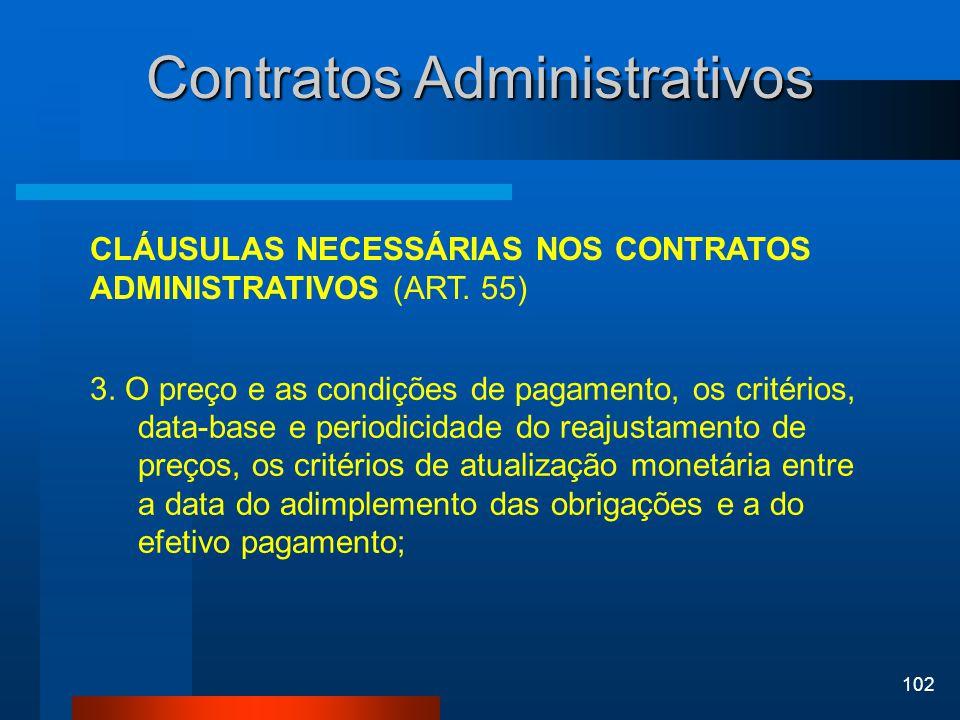 102 Contratos Administrativos CLÁUSULAS NECESSÁRIAS NOS CONTRATOS ADMINISTRATIVOS (ART. 55) 3. O preço e as condições de pagamento, os critérios, data