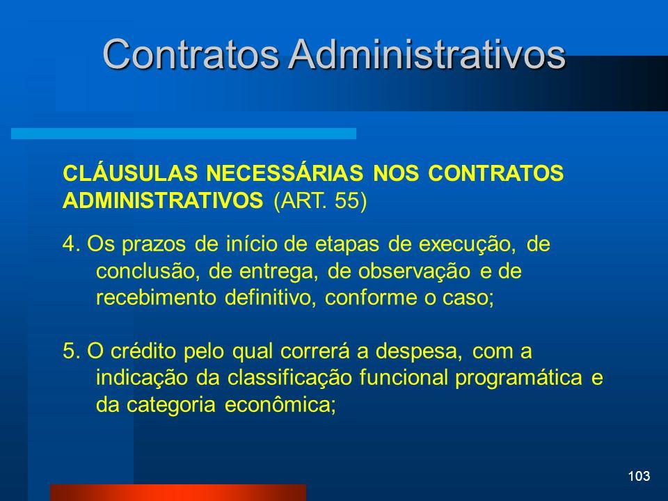 103 Contratos Administrativos CLÁUSULAS NECESSÁRIAS NOS CONTRATOS ADMINISTRATIVOS (ART. 55) 4. Os prazos de início de etapas de execução, de conclusão