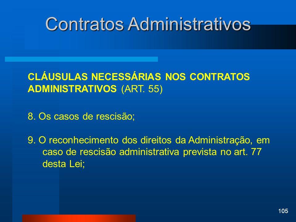 105 Contratos Administrativos CLÁUSULAS NECESSÁRIAS NOS CONTRATOS ADMINISTRATIVOS (ART. 55) 8. Os casos de rescisão; 9. O reconhecimento dos direitos