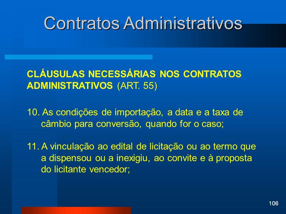 106 Contratos Administrativos CLÁUSULAS NECESSÁRIAS NOS CONTRATOS ADMINISTRATIVOS (ART. 55) 10. As condições de importação, a data e a taxa de câmbio