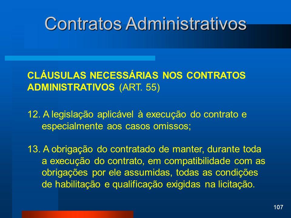 107 Contratos Administrativos CLÁUSULAS NECESSÁRIAS NOS CONTRATOS ADMINISTRATIVOS (ART. 55) 12. A legislação aplicável à execução do contrato e especi