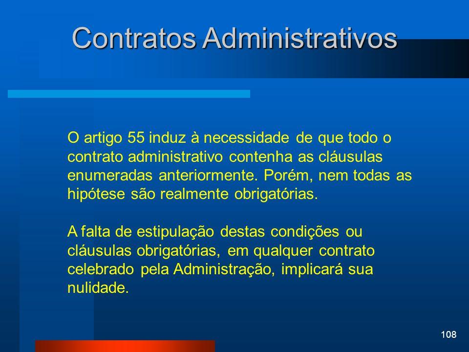 108 Contratos Administrativos O artigo 55 induz à necessidade de que todo o contrato administrativo contenha as cláusulas enumeradas anteriormente. Po