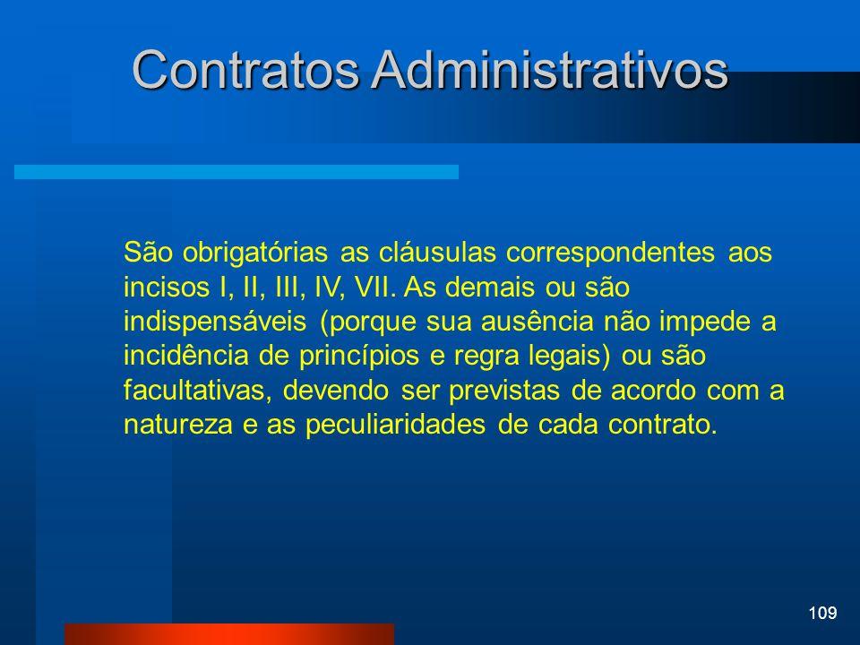 109 Contratos Administrativos São obrigatórias as cláusulas correspondentes aos incisos I, II, III, IV, VII. As demais ou são indispensáveis (porque s