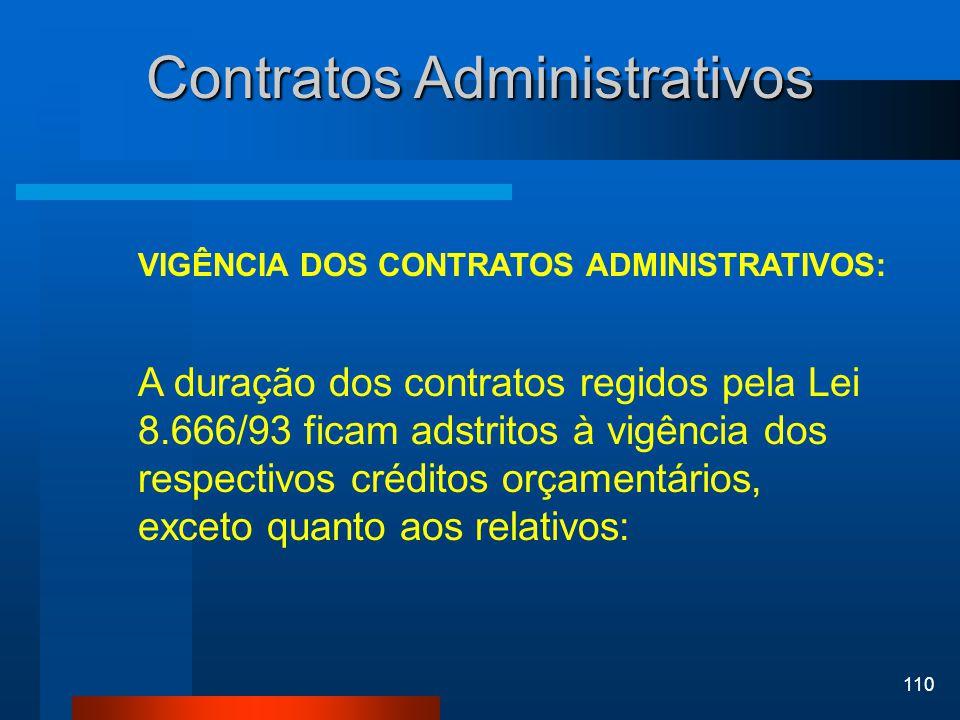 110 Contratos Administrativos VIGÊNCIA DOS CONTRATOS ADMINISTRATIVOS: A duração dos contratos regidos pela Lei 8.666/93 ficam adstritos à vigência dos