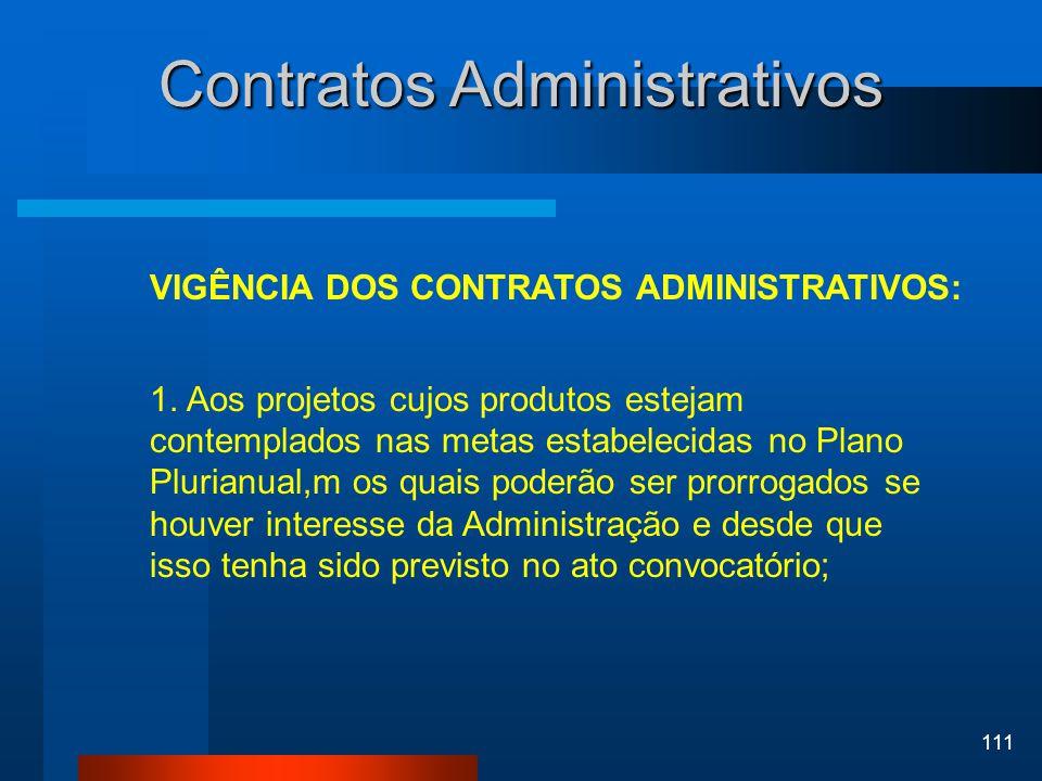 111 Contratos Administrativos VIGÊNCIA DOS CONTRATOS ADMINISTRATIVOS: 1. Aos projetos cujos produtos estejam contemplados nas metas estabelecidas no P