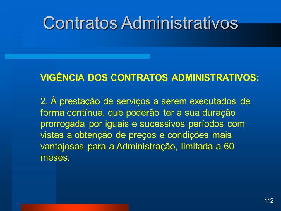 112 Contratos Administrativos VIGÊNCIA DOS CONTRATOS ADMINISTRATIVOS: 2. À prestação de serviços a serem executados de forma contínua, que poderão ter