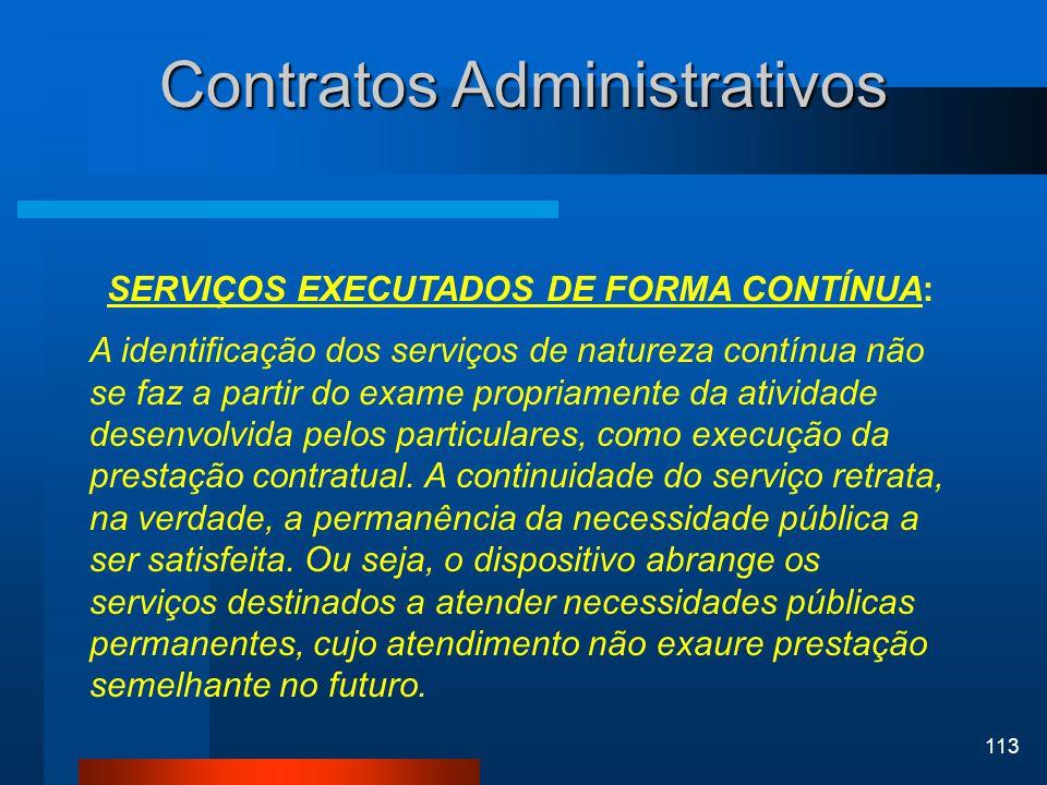 113 Contratos Administrativos SERVIÇOS EXECUTADOS DE FORMA CONTÍNUA: A identificação dos serviços de natureza contínua não se faz a partir do exame pr
