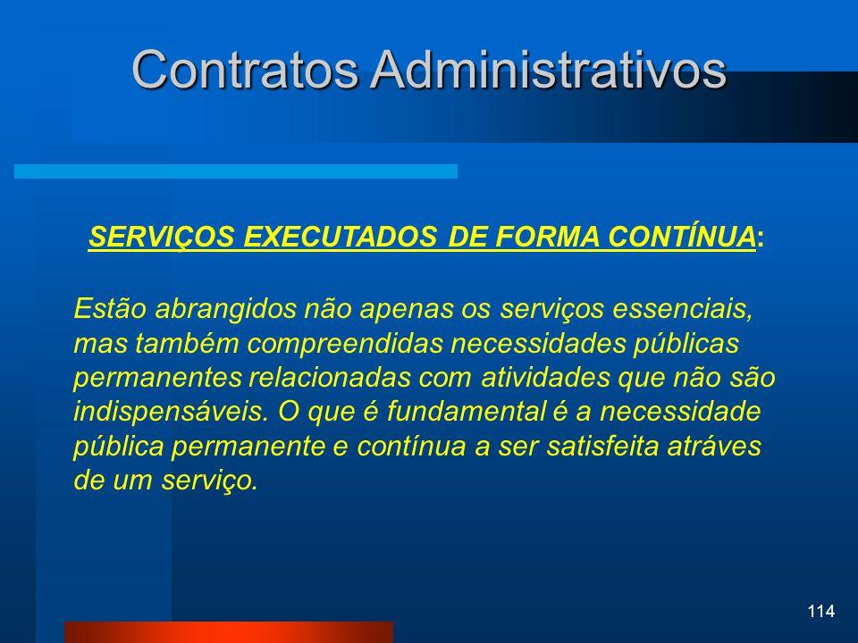 114 Contratos Administrativos SERVIÇOS EXECUTADOS DE FORMA CONTÍNUA: Estão abrangidos não apenas os serviços essenciais, mas também compreendidas nece