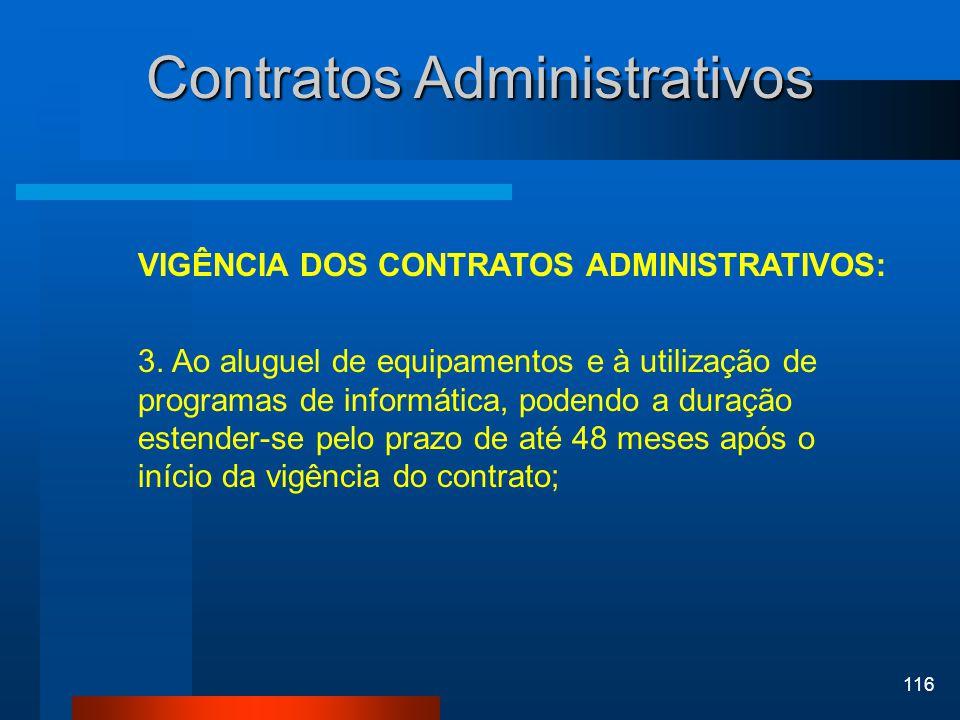 116 Contratos Administrativos VIGÊNCIA DOS CONTRATOS ADMINISTRATIVOS: 3. Ao aluguel de equipamentos e à utilização de programas de informática, podend