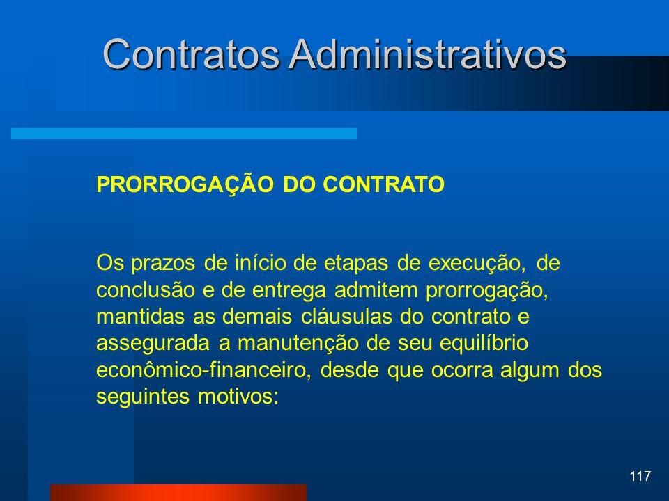 117 Contratos Administrativos PRORROGAÇÃO DO CONTRATO Os prazos de início de etapas de execução, de conclusão e de entrega admitem prorrogação, mantid